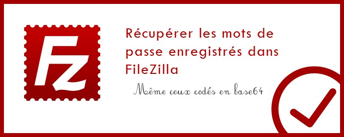Récupérer les mots de passe enregistrés dans FileZilla