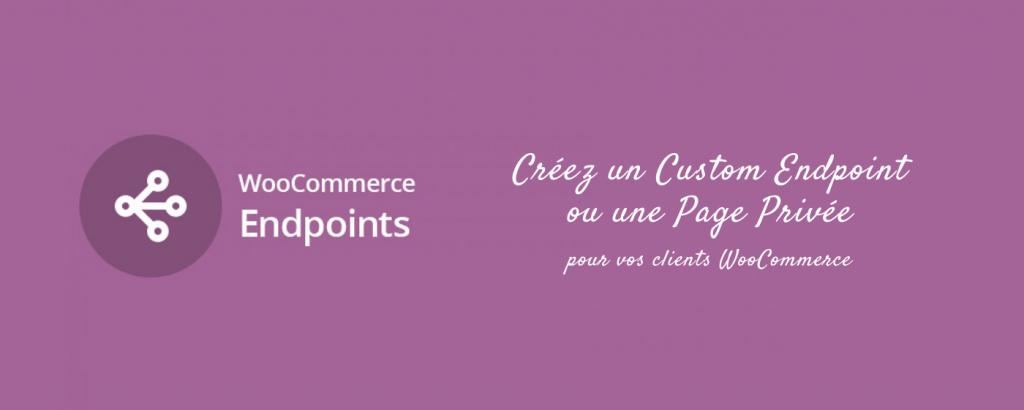 Créer un custom endpoint ou une page privée sur l'interface client WooCommerce